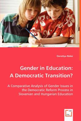 Gender in Education: A Democratic Transition? - A Comparative Analysis of Gender Issues in the Democratic Reform Process in Slovenian and Hungarian Education