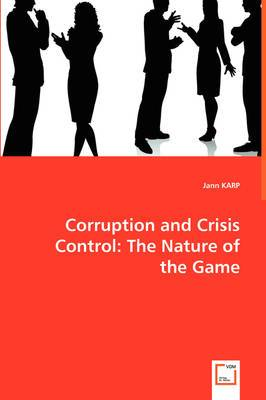 Corruption and Crisis Control: The Nature of the Game