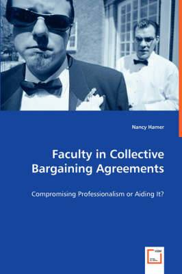 Faculty in Collective Bargaining Agreements - Compromising Professionalism or Aiding It?