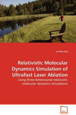 Relativistic Molecular Dynamics Simulation of Ultrafast Laser Ablation - Using Three-Dimensional Relativistic Molecular Dynamics Simulations