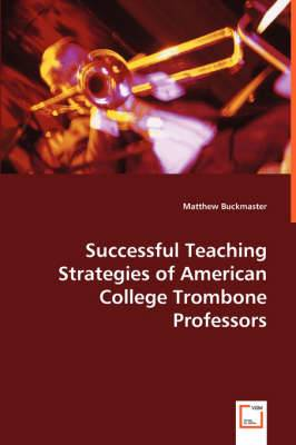Successful Teaching Strategies of American College Trombone Professors