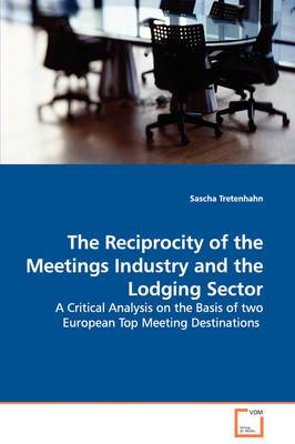 The Reciprocity of the Meetings Industry and the Lodging Sector - A Critical Analysis on the Basis of Two European Top Meeting Destinations