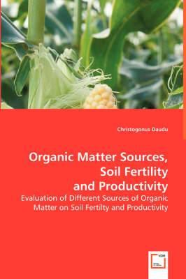 Organic Matter Sources, Soil Fertility, and Productivity