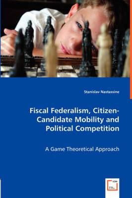 Fiscal Federalism, Citizen-Candidate Mobility and Political Competition