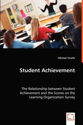 Student Achievement - The Relationship Between Student Achievement and the Scores on the Learning Organization Survey