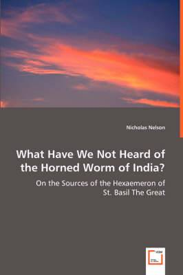 What Have We Not Heard of the Horned Worm of India? - On the Sources of the Hexaemeron of