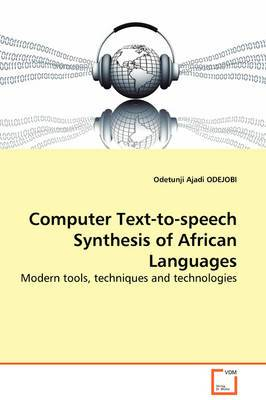 Computer Text-To-Speech Synthesis of African Languages - Modern Tools, Techniques and Technologies