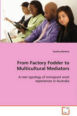 From Factory Fodder to Multicultural Mediators
