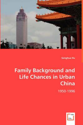 Family Background and Life Chances in Urban China