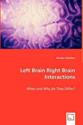 Left Brain Right Brain Interactions - When and Why Do They Differ?