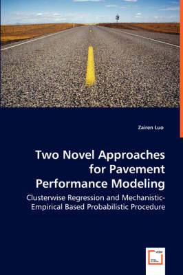 Two Novel Approaches for Pavement Performance Modeling - Clusterwise Regression and Mechanistic-Empirical Based Probabilistic Procedure