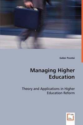 Managing Higher Education - Theory and Applications in Higher Education Reform