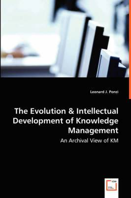 The Evolution & Intellectual Development of Knowledge Management - An Archival View of Km