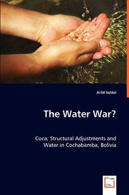 The Water War? Coca, Structural Adjustments and Water in Cochabamba, Bolivia