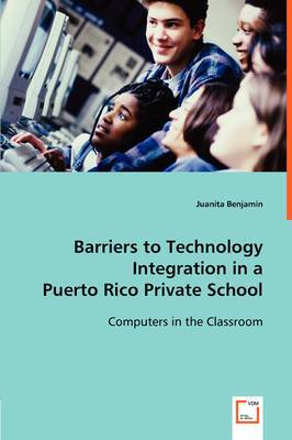 Barriers to Technology Integration in a Puerto Rico Private School
