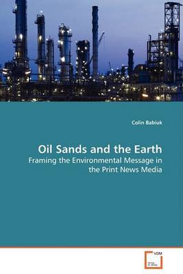Oil Sands and the Earth - Framing the Environmental Message in the Print News Media