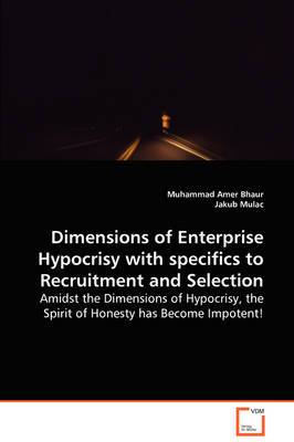 Dimensions of Enterprise Hypocrisy with Specifics to Recruitment and Selection