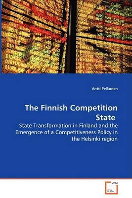 The Finnish Competition State - State Transformation in Finland and the Emergence of a Competitiveness Policy in the Helsinki Region