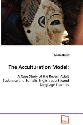 The Acculturation Model: A Case Study of the Recent Adult Sudanese and Somalis English as a Second Language Learners