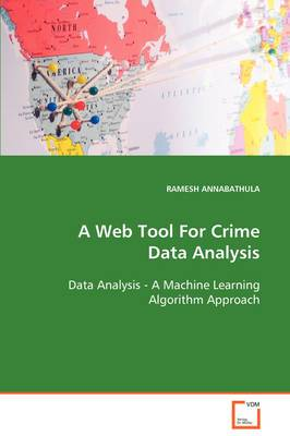 A Web Tool for Crime Data Analysis Data Analysis - A Machine Learning Algorithm Approach