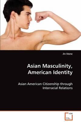 Asian Masculinity, American Identity