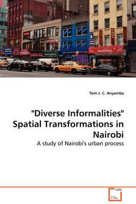 Diverse Informalities Spatial Transformations in Nairobi