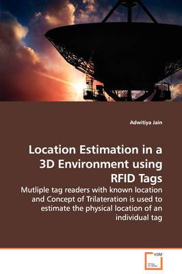 Location Estimation in a 3D Environment Using Rfid Tags - Mutliple Tag Readers with Known Location and Concept of Trilateration Is Used to Estimate the Physical Location of an Individual Tag