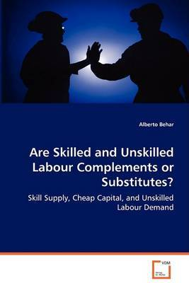 Are Skilled and Unskilled Labour Complements or Substitutes?