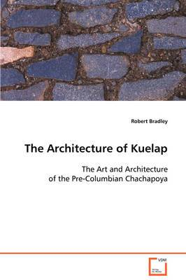 The Architecture of Kuelap the Art and Architecture of the Pre-Columbian Chachapoya