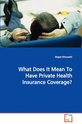 What Does It Mean to Have Private Health Insurance Coverage?
