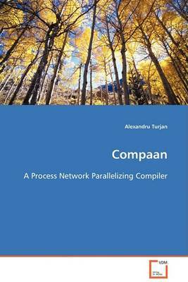 Compaan - A Process Network Parallelizing Compiler