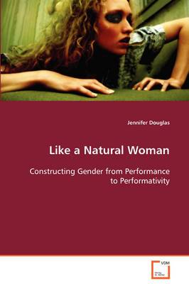 Like a Natural Woman Constructing Gender from Performance to Performativity
