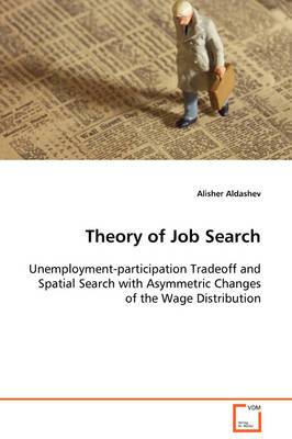 Theory of Job Search Unemployment-Participation Tradeoff and Spatial Search with Asymmetric Changes of the Wage Distribution