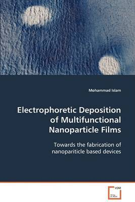 Electrophoretic Deposition of Multifunctional Nanoparticle Films