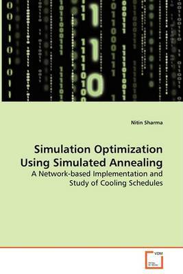 Simulation Optimization Using Simulated Annealing - A Network-Based Implementation and Study of Cooling Schedules