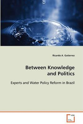 Between Knowledge and Politics - Experts and Water Policy Reform in Brazil