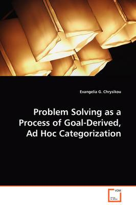 Problem Solving as a Process of Goal-Derived, Ad Hoc Categorization