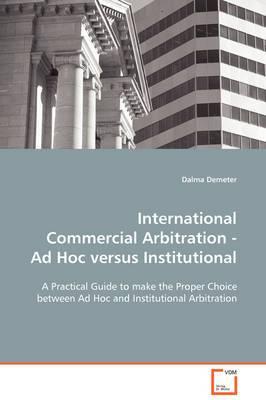 International Commercial Arbitration - Ad Hoc Versus Institutional