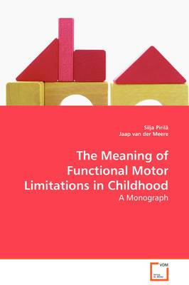 The Meaning of Functional Motor Limitations in Childhood - A Monograph