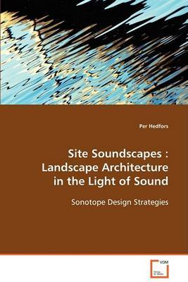 Site Soundscapes: Landscape Architecture in the Light of Sound