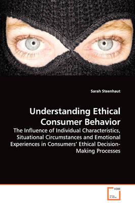 Understanding Ethical Consumer Behavior - The Influence of Individual Characteristics, Situational Circumstances and Emotional Experiences in Consumers' Ethical Decision-Making Processes