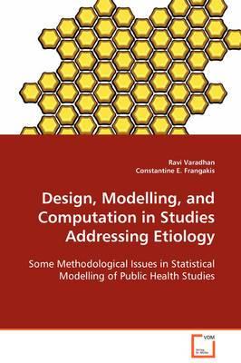 Design, Modelling, and Computation in Studies Addressing Etiology