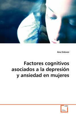Factores Cognitivos Asociados a la Depresion y Ansiedad En Mujeres