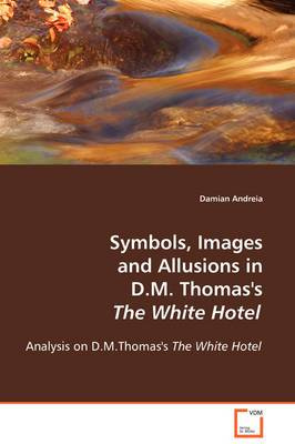 Symbols, Images and Allusions in D.M. Thomas's the White Hotel