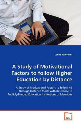 A Study of Motivational Factors to Follow Higher Education by Distance