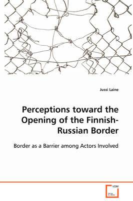 Perceptions Toward the Opening of the Finnish-Russian Border