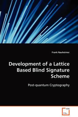 Development of a Lattice Based Blind Signature Scheme