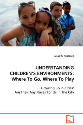 Understanding Children's Environments: Where to Go, Where to Play