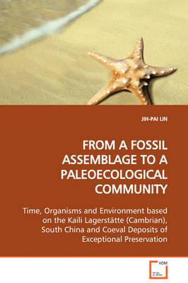 From a Fossil Assemblage to a Paleoecological Community Time, Organisms and Environment Based on the Kaili Lagerstatte (Cambrian), South China and Coeval Deposits of Exceptional Preservation