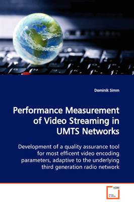 Performance Measurement of Video Streaming in Umts Networks Development of a Quality Assurance Tool for Most Efficent Video Encoding Parameters, Adaptive to the Underlying Third Generation Radio Network